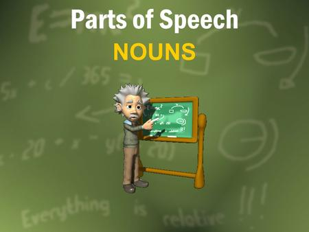 Parts of Speech NOUNS. What is a NOUN? A noun is a word or word group that is used to name a PersonsMrs. Scott, teacher, student PlacesCountry, Baldwin.