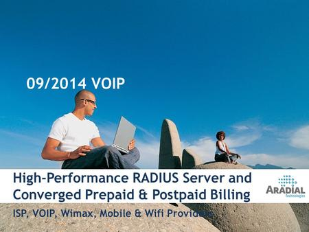 High-Performance RADIUS Server and Converged Prepaid & Postpaid Billing ISP, VOIP, Wimax, Mobile & Wifi Providers 1 09/2014 VOIP.