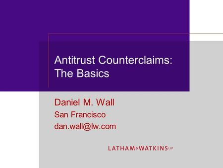 Antitrust Counterclaims: The Basics Daniel M. Wall San Francisco