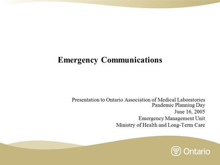 Emergency Communications Presentation to Ontario Association of Medical Laboratories Pandemic Planning Day June 16, 2005 Emergency Management Unit Ministry.