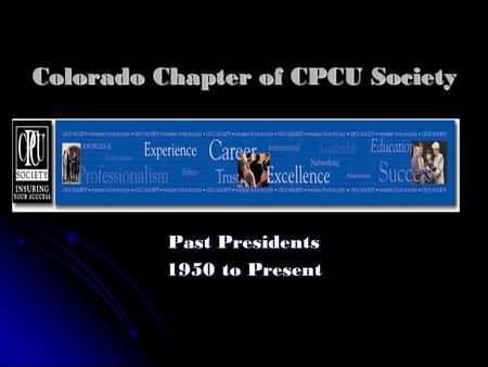 Colorado Chapter of CPCU Society Past Presidents 1950 to Present.