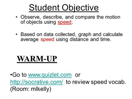 Observe, describe, and compare the motion of objects using speed. Based on data collected, graph and calculate average speed using distance and time. WARM-UP.