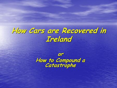 How Cars are Recovered in Ireland or How to Compound a Catastrophe.