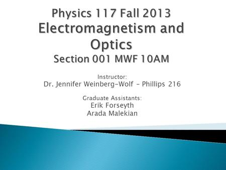 Physics 117 Fall 2013 Electromagnetism and Optics Section 001 MWF 10AM