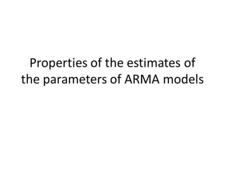 Properties of the estimates of the parameters of ARMA models.