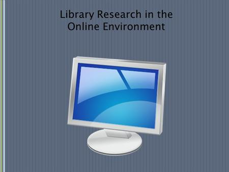 Library Research in the Online Environment. FINDING FULL-TEXT.