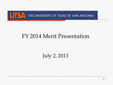 1 FY 2014 Merit Presentation July 2, 2013. 2 AGENDA – MERIT PROCESS  Merit Policy Overview and Timeline  Templates and Instructions, Forms Signature.
