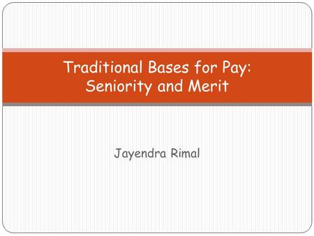 Jayendra Rimal Traditional Bases for Pay: Seniority and Merit.