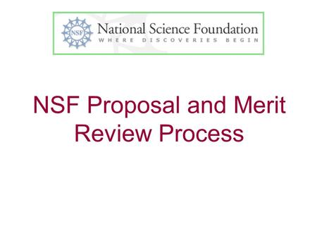 NSF Proposal and Merit Review Process. Outline Proposal review process –Submission –Administrative Review –Merit Review –Decisions.