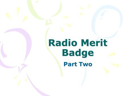 Radio Merit Badge Part Two. Radio Merit Badge Each scout must have their own answer sheet Each scout fills in their name and unit/troop number on each.