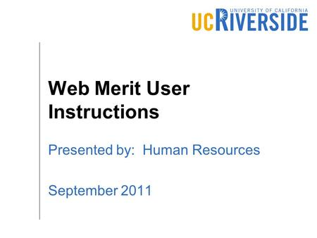 Web Merit User Instructions Presented by: Human Resources September 2011.
