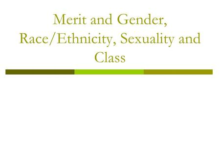 Merit and Gender, Race/Ethnicity, Sexuality and Class.