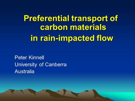 Preferential transport of carbon materials in rain-impacted flow in rain-impacted flow Peter Kinnell University of Canberra Australia.