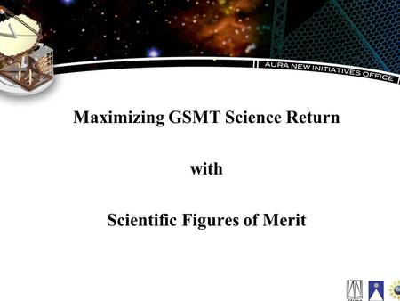 Maximizing GSMT Science Return with Scientific Figures of Merit.