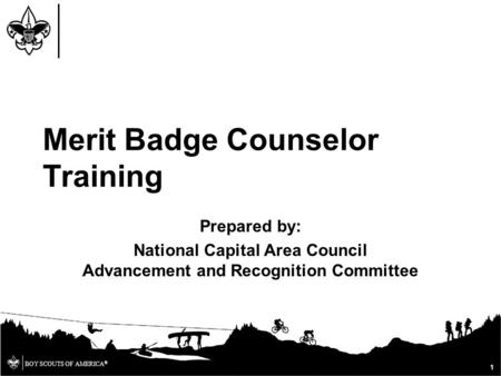 BOY SCOUTS OF AMERICA ® Prepared by: National Capital Area Council Advancement and Recognition Committee Merit Badge Counselor Training 1.