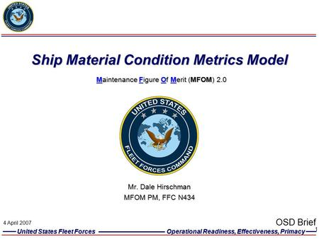 United States Fleet Forces Operational Readiness, Effectiveness, Primacy 1 Ship Material Condition Metrics Model Maintenance Figure Of Merit (MFOM) 2.0.