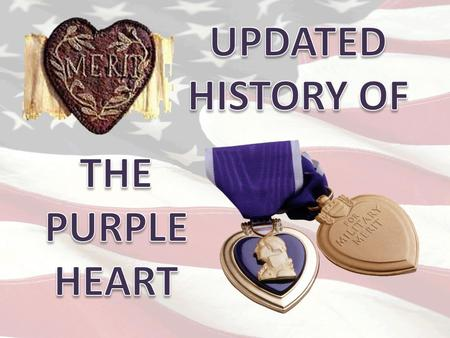 The Badge of Military Merit is the oldest known United States military decoration still in use. However, there was one other decoration awarded to members.
