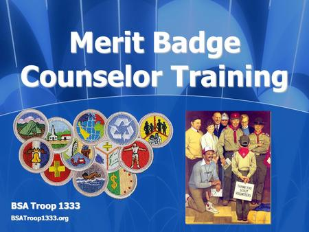 Merit Badge Counselor Training BSA Troop 1333 BSATroop1333.org.