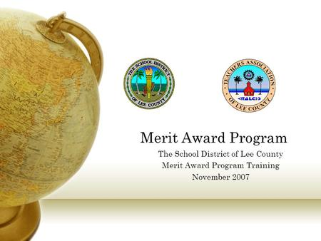 Merit Award Program The School District of Lee County Merit Award Program Training November 2007.