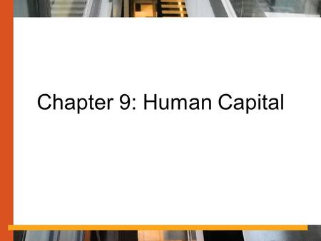 Chapter 9: Human Capital. Human Capital in Government Human capital: the development of a strategy to recruit and retain the workers the government needs.