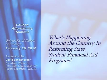 What's Happening Around the Country In Reforming State Student Financial Aid Programs? College Affordability Summit University of Illinois at Chicago February.