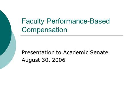 Faculty Performance-Based Compensation Presentation to Academic Senate August 30, 2006.