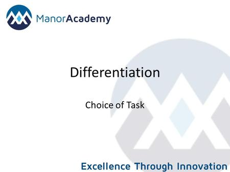 Differentiation Choice of Task. Choice This strategy gives students a choice of tasks to complete. Tasks can be differentiated by level, method of learning,