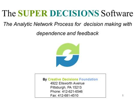 1 The Analytic Network Process for decision making with dependence and feedback The SUPER DECISIONS Software By Creative Decisions Foundation 4922 Ellsworth.