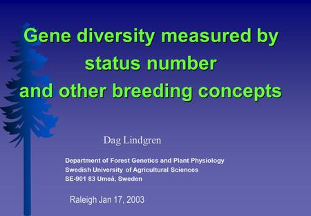 Gene diversity measured by status number and other breeding concepts Dag Lindgren Department of Forest Genetics and Plant Physiology Swedish University.