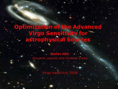 Stefan Hild, Giovanni Losurdo and Andreas Freise Virgo week July 2008 Optimization of the Advanced Virgo Sensitivity for astrophysical Sources.