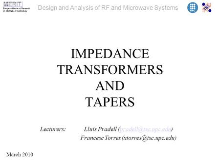 Design and Analysis of RF and Microwave Systems IMPEDANCE TRANSFORMERS AND TAPERS Lecturers: Lluís Pradell Francesc.