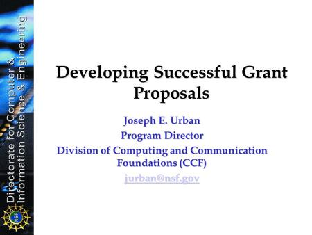 Developing Successful Grant Proposals Joseph E. Urban Program Director Division of Computing and Communication Foundations (CCF)