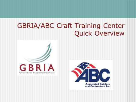 GBRIA/ABC Craft Training Center Quick Overview. ABC Craft Training Center Overview  Craft Training Center was built in mid 1980 ' s in response to a.