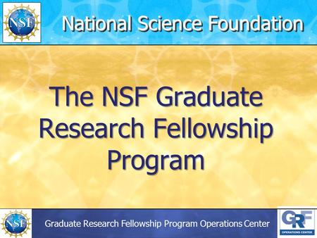 Graduate Research Fellowship Program Operations Center The NSF Graduate Research Fellowship Program National Science Foundation.