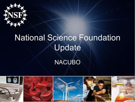 National Science Foundation Update NACUBO. Contact Information Jeremy Leffler Outreach Specialist, Policy Office, Office of Budget, Finance and Award.
