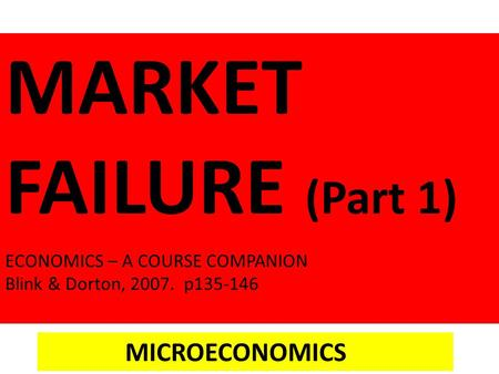 MARKET FAILURE (Part 1) ECONOMICS – A COURSE COMPANION