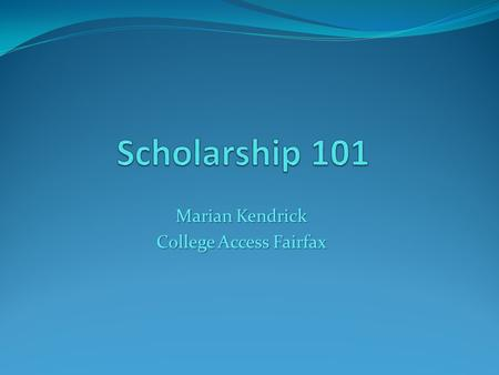 Marian Kendrick College Access Fairfax. Basic Information Merit- based vs. Need-based Awards Merit- based vs. Need-based Awards Why should you apply?