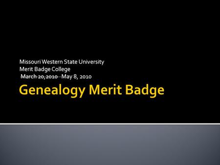 Missouri Western State University Merit Badge College March 20,2010 May 8, 2010.
