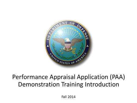 Introduction Performance Appraisal Application (PAA) Demonstration Training Introduction Fall 2014.