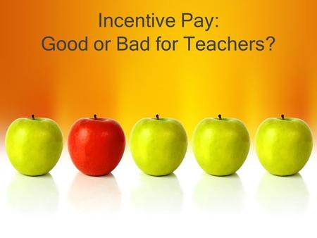 "Incentive Pay: Good or Bad for Teachers?. Merit Pay Basics Definition: ""Incentive pay,"" or ""Pay for performance"" A monetary payment provided to an employee."