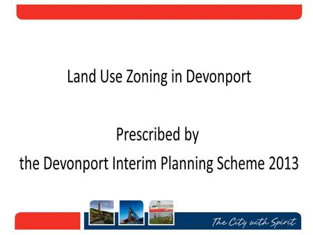 State Government required all Councils to develop Interim Planning Schemes in 2007 Devonport Interim Planning Scheme declared by the Minister in October.