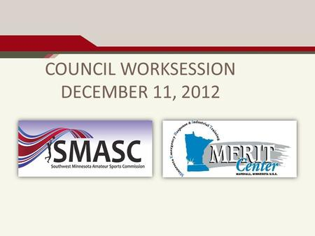 COUNCIL WORKSESSION DECEMBER 11, 2012. AGENDA a.PROJECT SUMMARY RECAP. a.SCOPE. b.BUDGET. b.FINANCING UPDATE. a..5% GENERAL SALES & USE TAX. b.1.5% LODGING,