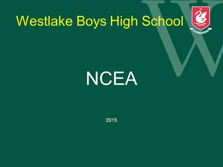 Westlake Boys High School NCEA 2015. What is required? NCEA Level 1 requires a minimum of 80 Level 1 credits. Including 10 Literacy credits 10 Numeracy.