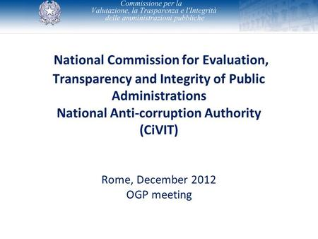 National Commission for Evaluation, Transparency and Integrity of Public Administrations National Anti-corruption Authority (CiVIT) Rome, December 2012.