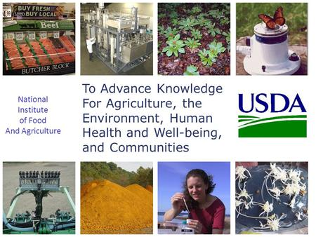 To Advance Knowledge For Agriculture, the Environment, Human Health and Well-being, and Communities National Institute of Food And Agriculture.