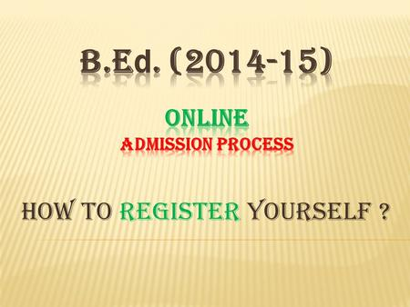 How to Register yourself ?. The eligible candidates aspiring for admission to B.Ed. course session 2014-15 shall submit their application online on the.