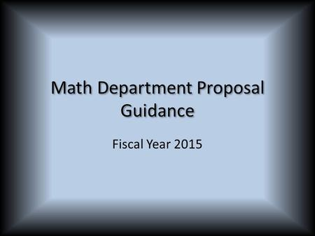 Math Department Proposal Guidance Fiscal Year 2015.