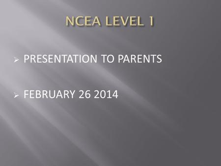  PRESENTATION TO PARENTS  FEBRUARY 26 2014. NCEA Level 1: WHS 86.2% National 80.8% NCEA Level 2: WHS 92.9% National 84.3% NCEA Level 3: WHS 84.2% National.