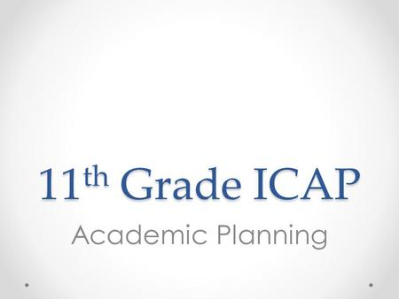 11 th Grade ICAP Academic Planning. Overview 1.Review DPS Transcripts o Option 1: Print and distribute transcripts by class o Option 2: Have students.