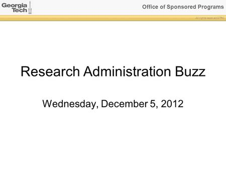 Office of Sponsored Programs All rights reserved GTRC Research Administration Buzz Wednesday, December 5, 2012.